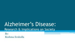 Alzheimer's Disease: Research & Implications on Society