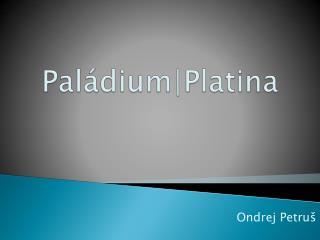 Paládium | Platina