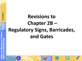 Revisions to  Chapter 2B –  Regulatory Signs, Barricades, and Gates