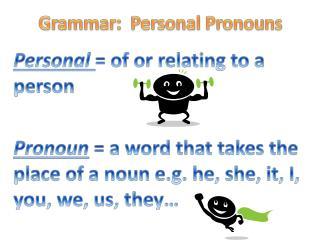 Grammar:  Personal Pronouns