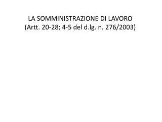 LA  SOMMINISTRAZIONE  DI  LAVORO (Artt. 20-28; 4-5 del  d.lg.  n. 276/2003)