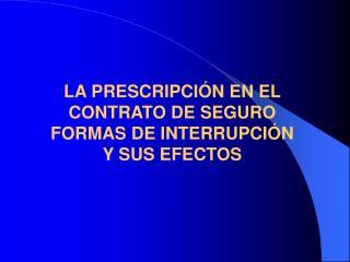 LA PRESCRIPCI N EN EL CONTRATO DE SEGURO FORMAS DE INTERRUPCI N Y SUS EFECTOS