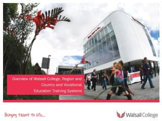 Overview of Walsall College, Region and  Country and Vocational  Education Training Systems
