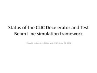 Status  of the  CLIC  Decelerator  and Test Beam Line  simulation framework