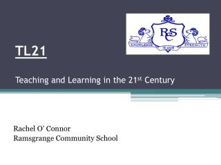 TL21 Teaching and Learning in the 21 st  Century
