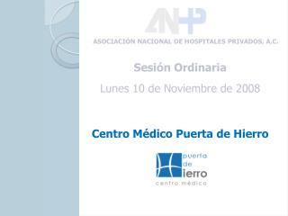 Sesi n Ordinaria  Lunes 10 de Noviembre de 2008    Centro M dico Puerta de Hierro