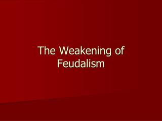 The Weakening of Feudalism