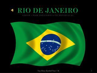 RIO DE JANEIRO Surnom :  Cidade Maravilhosa  (Cité Merveilleuse)