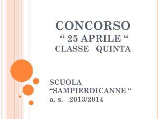 """CONCORSO  """" 25 APRILE  """" CLASSE    QUINTA"""