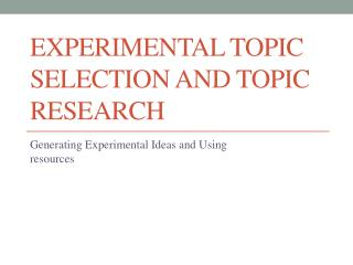 Experimental Topic Selection and Topic Research