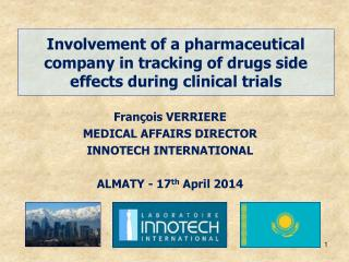 François VERRIERE MEDICAL AFFAIRS DIRECTOR INNOTECH INTERNATIONAL ALMATY - 17 th  April 2014