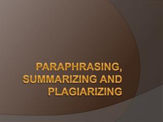 Paraphrasing, Summarizing and Plagiarizing