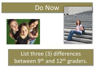 List three (3) differences between 9 th  and 12 th  graders.