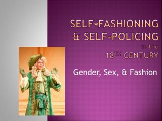 SELF-FASHIONING & SELF-Policing  in the   18 th  Century