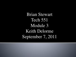 Brian Stewart Tech 551 Module 3 Keith Delorme September 7, 2011