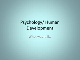 Psychology/ Human Development