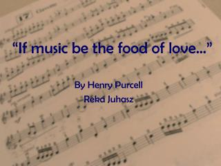 """If music be the food of love…"""