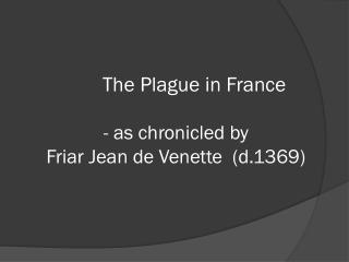 The Plague in France - as chronicled by  Friar Jean de Venette  (d.1369)