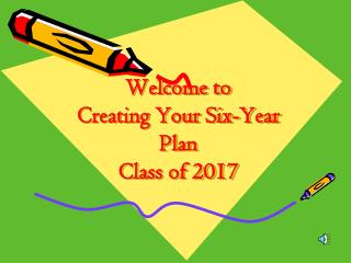 Welcome to  Creating Your Six-Year Plan Class of 2017