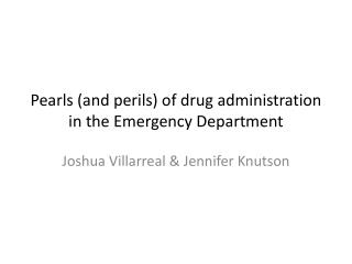 Pearls (and perils) of drug administration in the Emergency Department