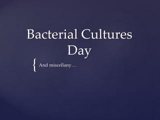 Bacterial Cultures Day