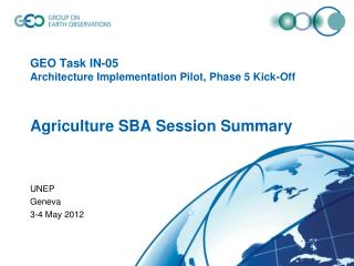GEO Task IN-05 Architecture Implementation Pilot, Phase 5 Kick-Off Agriculture SBA Session Summary