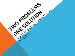 Two problems one solution