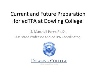 Current and Future Preparation for  edTPA  at Dowling College
