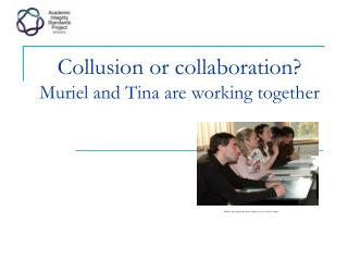 Collusion or collaboration? Muriel and Tina are working together