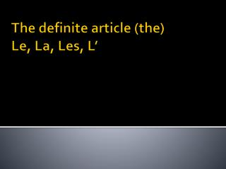 The definite article (the) Le, La, Les, L'