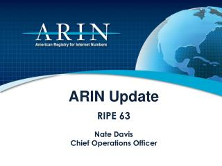 ARIN  Update RIPE 63 Nate Davis Chief Operations Officer