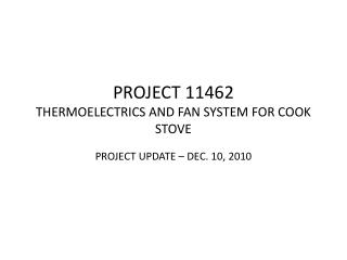 PROJECT 11462 THERMOELECTRICS AND FAN SYSTEM FOR COOK STOVE