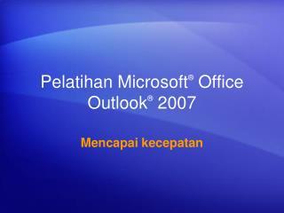 Pelatihan  Microsoft ®  Office  Outlook ® 2007