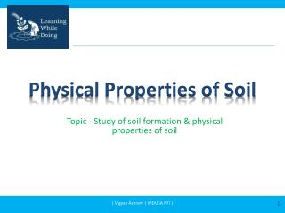 Topic - Study of soil formation & physical properties of soil