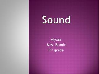 Alyssa Mrs . Branin  5 th  grade