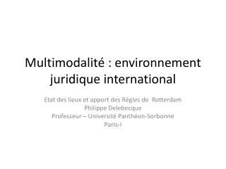 Multimodalit�  : environnement juridique international