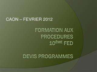FORMATION AUX PROCEDURES  10 ème  FED DEVIS PROGRAMMES