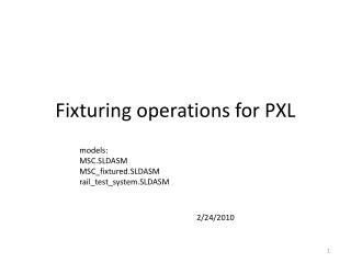 Fixturing  operations for PXL
