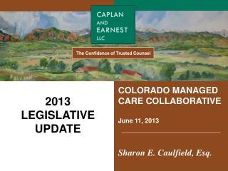 COLORADO MANAGED CARE  COLLABORATIVE June  11, 2013 Sharon E. Caulfield, Esq.