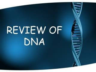 REVIEW OF DNA