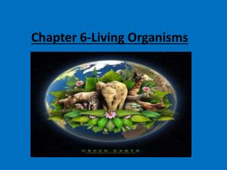 Chapter 6-Living Organisms