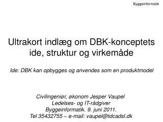 Ultrakort indlæg om  DBK-konceptets ide, struktur og virkemåde