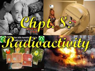 Chpt. 8: Radioactivity