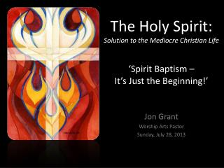 Jon Grant Worship Arts Pastor Sunday, July 28, 2013