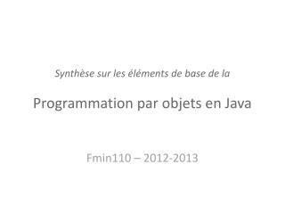 Synthèse sur les éléments de base de la  P rogrammation par objets en Java