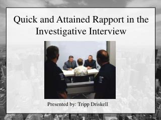 Quick and  Attained Rapport  in the Investigative Interview