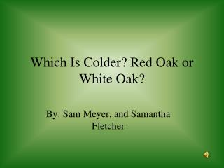 Which Is Colder? Red Oak or White Oak?