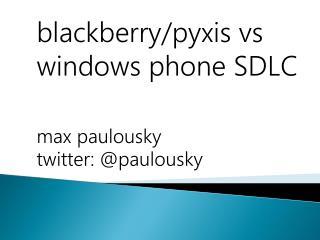 blackberry/ pyxis vs  windows phone  SDLC