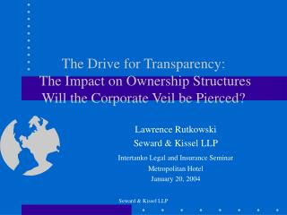 The Drive for Transparency:  The Impact on Ownership Structures Will the Corporate Veil be Pierced