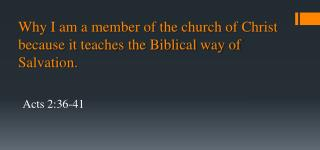 Why I am a member of the church of Christ because it teaches the Biblical way of Salvation.